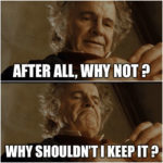 Bilbo Meme - After all, why not?